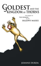 Goldest and the Kingdom of Thorns by Joanne Durda