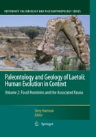Paleontology and Geology of Laetoli: Human Evolution in Context: Volume 2: Fossil Hominins and the Associated Fauna by Terry Harrison