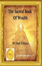 The Sacred Book Of Wealth: 30 Days Edition by Catherine Tunca