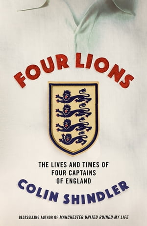 Four Lions The Lives and Times of Four Captains of England