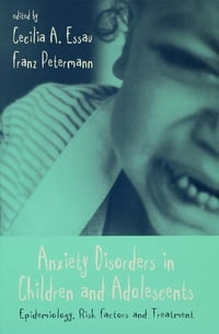 Anxiety Disorders in Children and Adolescents: Epidemiology, Risk Factors and Treatment