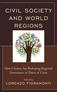 Civil Society and World Regions: How Citizens Are Reshaping Regional Governance in Times of Crisis