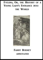 Evelina; Or, the History of a Young Lady's Entrance into the World (Annotated) by Fanny Burney