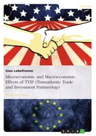 Microeconomic and Macroeconomic Effects of TTIP (Transatlantic Trade and Investment Partnership): Research Focused on Econometric Models by Uwe Lebefromm