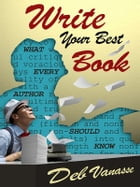 Write Your Best Book: What Every Author Should Know by Deb Vanasse