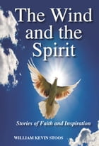 The Wind and the Spirit by William Kevin Stoos
