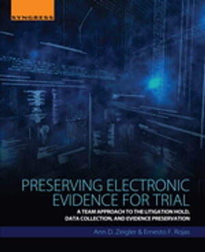 Preserving Electronic Evidence for Trial A Team Approach to the Litigation Hold, Data Collection, and Evidence Preservation