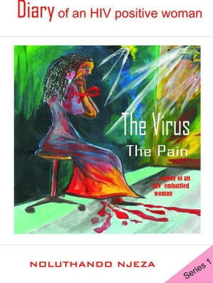 Diary of an HIV positive woman The virus,  the pain