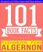 Flowers for Algernon - 101 Amazingly True Facts You Didn't Know: Fun Facts and Trivia Tidbits Quiz Game Books by G Whiz