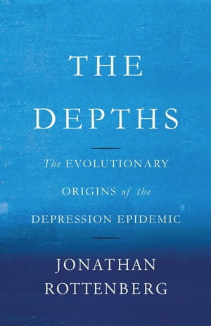 The Depths The Evolutionary Origins of the Depression Epidemic