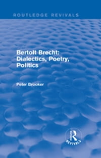 Routledge Revivals: Bertolt Brecht: Dialectics, Poetry, Politics (1988)