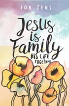 Jesus Is Family: His Life Together by Jon Zens