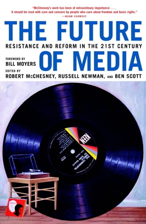 The Future of Media: Resistance and Reform in the 21st Century by Robert McChesney