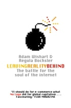Leaving Reality Behind: Inside the Battle for the Soul of the Internet by Adam Wishart