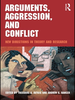 Arguments,  Aggression,  and Conflict New Directions in Theory and Research