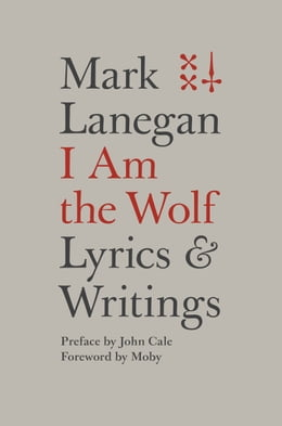 Book I Am the Wolf: Lyrics and Writings by Mark Lanegan
