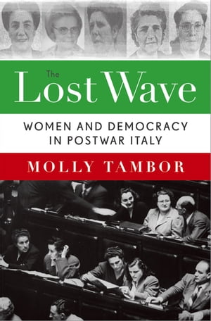 The Lost Wave Women and Democracy in Postwar Italy