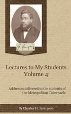 Lectures to My Students, Volume 4 by Spurgeon, Charles H.