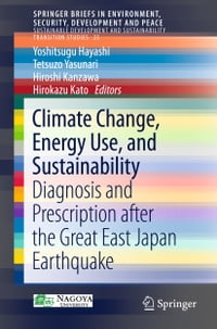 Climate Change, Energy Use, and Sustainability: Diagnosis and Prescription after the Great East…