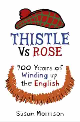 Thistle Versus Rose: 700 Years of Winding Up the English
