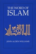 The Word of Islam by John Alden Williams