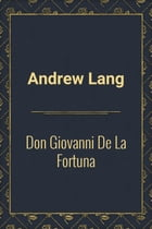 Don Giovanni De La Fortuna by Andrew Lang
