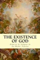 The Existence of God by Francois de Salignac de La Mothe- Fenelon