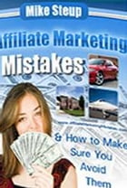 Affiliate Marketing Mistakes by Mike Steup