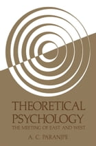 Theoretical Psychology: The Meeting of East and West by A.C. Paranjpe