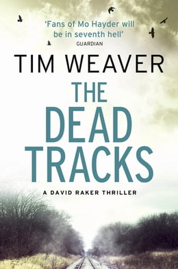 Book The Dead Tracks: David Raker Missing Persons #2 by Tim Weaver