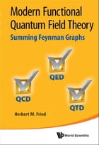 Modern Functional Quantum Field Theory: Summing Feynman Graphs by Herbert M Fried