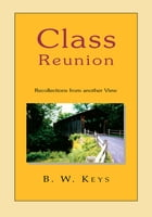 Class Reunion: Recollections from Another View by B.W. Keys