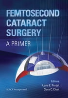Femtosecond Cataract Surgery: A Primer by Louis Probst