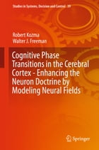 Cognitive Phase Transitions in the Cerebral Cortex - Enhancing the Neuron Doctrine by Modeling…
