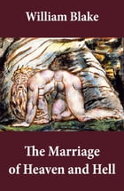 The Marriage of Heaven and Hell (Illuminated Manuscript with the Original Illustrations of William Blake) by William Blake