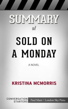 Summary of Sold on a Monday: A Novel by Kristina McMorris , Conversation Starters