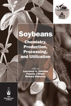 Soybeans: Chemistry, Production, Processing, and Utilization by Lawrence A. Johnson