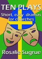 Ten Plays: Short, easy dramas for churches by Rosalie Sugrue