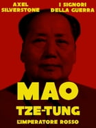 Mao Tze Tung: L'Imperatore Rosso by Axel Silverstone
