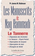 Les Manuscrits de Nag Hammadi - Tome 2: Le Tonnerre by James Robinson