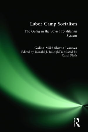 Labor Camp Socialism: The Gulag in the Soviet Totalitarian System The Gulag in the Soviet Totalitarian System
