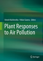Plant Responses to Air Pollution by Umesh Kulshrestha