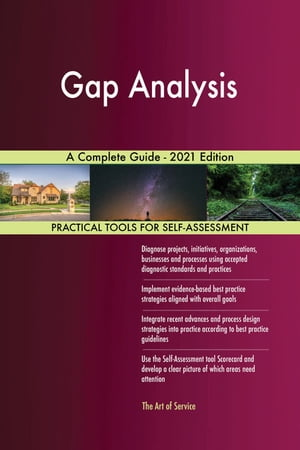 Gap Analysis A Complete Guide - 2021 Edition by Gerardus Blokdyk
