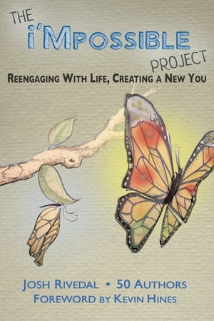 The i'Mpossible Project: Reengaging With Life, Creating a New You by Josh Rivedal