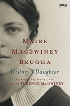 History's Daughter: A Memoir from the only child of Terence MacSwiney by Maire MacSwiney Brugha