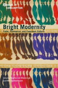 Bright Modernity: Color, Commerce, and Consumer Culture