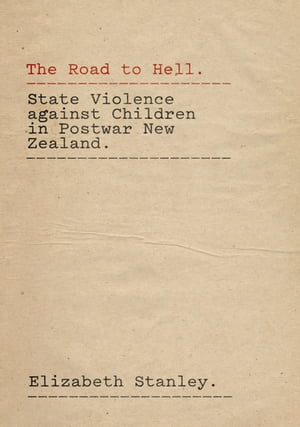 The Road to Hell State Violence against Children in Postwar New Zealand