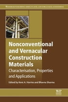 Nonconventional and Vernacular Construction Materials: Characterisation, Properties and Applications by Kent A Harries