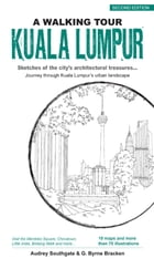 A Walking Tour Kuala Lumpur (2nd Edition): Sketches of the city's architectural treasures by Audrey Southgate & Gregory Byrne Bracken