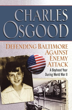 Defending Baltimore Against Enemy Attack A Boyhood Year During World War II